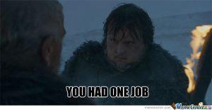 you-had-one-job-tarly_o_1253721