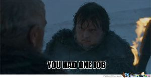 you-had-one-job-tarly_o_1253721